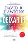 Deixar Ir - O Caminho da Entrega Plena by David R. Hawkins