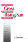 The Cross and the Rising Sun (Volume 2): The British Protestant Missionary Movement in Japan, Korea and Taiwan, 1865-1945