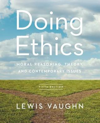 Doing Ethics: Moral Reasoning, Theory, and Contemporary Issues