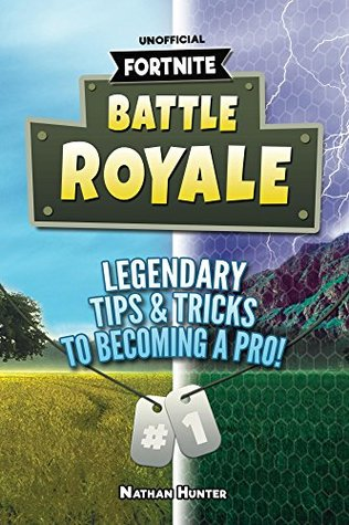 Fortnite: Battle Royale: Legendary Tips & Tricks To Becoming A Pro!