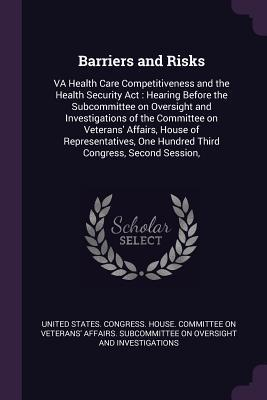 Barriers and Risks: Va Health Care Competitiveness and the Health Security Act: Hearing Before the Subcommittee on Oversight and Investigations of the Committee on Veterans' Affairs, House of Representatives, One Hundred Third Congress, Second Session,