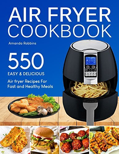 Air fryer Cookbook: 550 Easy and Delicious Air Fryer Recipes For Fast and Healthy Meals