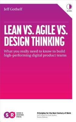 Lean Vs Agile Vs Design Thinking: What You Really Need to Know to Build High-Performing Digital Product Teams