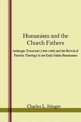 Humanism and the Church Fathers: Ambrogio Traversari (1386-1439) and the Revival of Patristic Theology in the Early Italian Renaissance