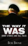 THE WAY IT WAS: : Short Stories and Tall Tales