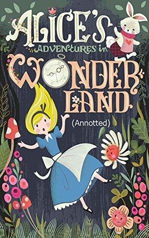 Alice's Adventures in Wonderland: (Annotted)