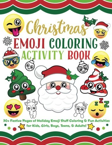 Christmas Emoji Coloring Activity Book: 30+ Festive Pages of Holiday Emoji Stuff Coloring & Fun Activities for Kids, Girls, Boys, Teens & Adults!