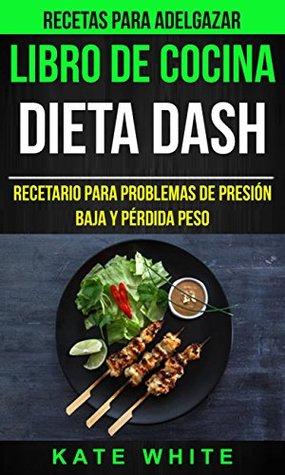 Libro De Cocina: Dieta Dash: Recetario para problemas de presión baja y pérdida peso