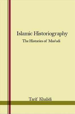 Islamic Historiography: The Histories of Mas'udi