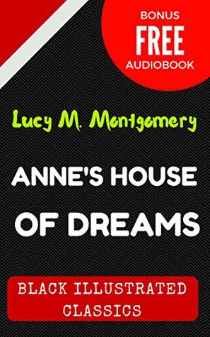 Anne's House of Dreams: By Lucy Maud Montgomery : Illustrated (Bonus Free Audiobook)