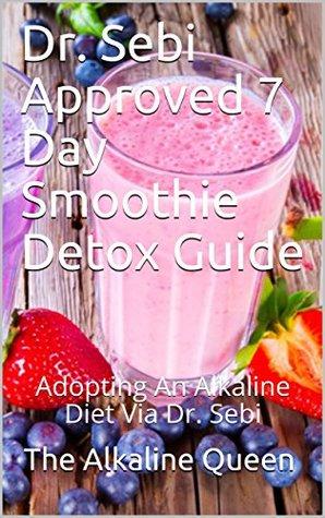 Dr. Sebi Approved 7 Day Smoothie Detox Guide: Adopting An Alkaline Diet Via Dr. Sebi