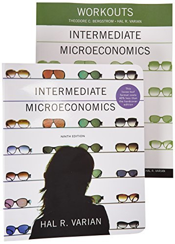 Intermediate Microeconomics and Workouts in Intermediate Microeconomics