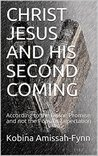 CHRIST JESUS AND HIS SECOND COMING: According to the Divine Promise and not the Popular Expectation
