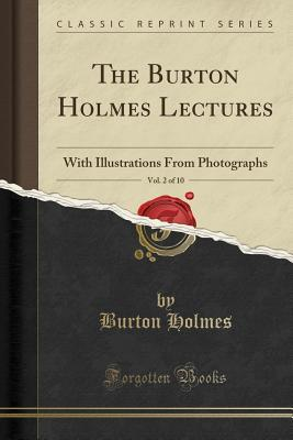 The Burton Holmes Lectures, Vol. 2 of 10: With Illustrations from Photographs