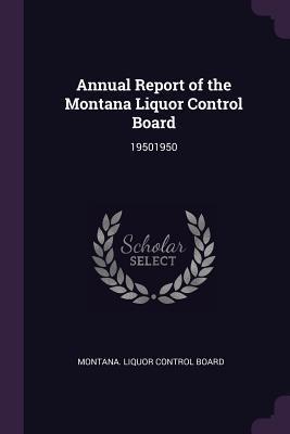 Annual Report of the Montana Liquor Control Board: 19501950