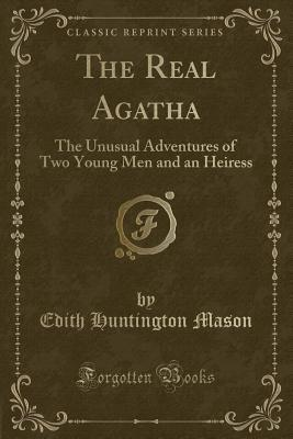The Real Agatha: The Unusual Adventures of Two Young Men and an Heiress