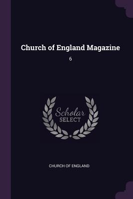 Church of England Magazine: 6