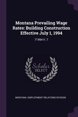 Montana Prevailing Wage Rates: Building Construction Effective July 1, 1994: 71994 V. 7