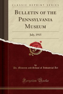 Bulletin of the Pennsylvania Museum: July, 1915