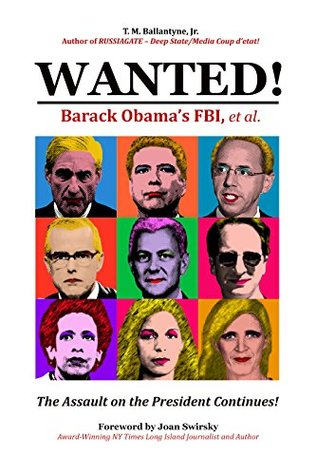 WANTED! Barack Obama's FBI, et al.: The Assault on the President Continues!