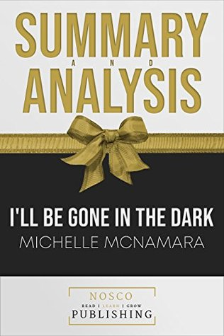 Summary of I'll Be Gone in the Dark by Michelle McNamara | Summary & Analysis
