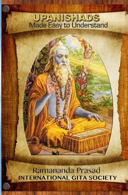 Upanishads Made Easy to Understand: Principal Upanishads, Presented in an Easy to Read and Understand Modern English with Gloss on All 511 Verses of the Nine Major Upanishads. por Ramananda Prasad