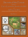 Secrets of the Forest (Volume 3) Eye to Eye With the Animals of the Wild, and At Play in the Wild