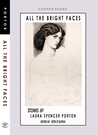 All The Bright Faces: Stories by Laura Spencer Portor