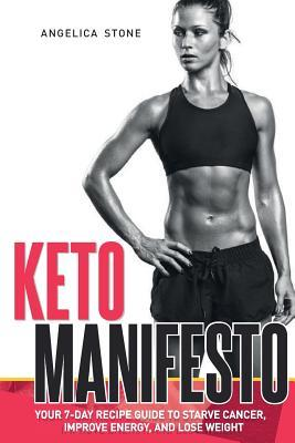 Keto Manifesto: Your 7-Day Recipe Guide to Starve Cancer, Improve Energy, and Lose Weight