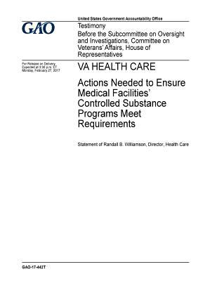 Va Health Care: Actions Needed to Ensure Medical Facilities' Controlled Substance Programs Meet Requirements