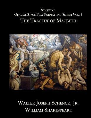 Schenck's Official Stage Play Formatting Series: Vol. 5: The Tragedy of Macbeth
