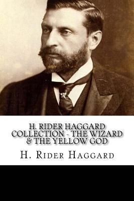 H. Rider Haggard Collection - The Wizard & the Yellow God