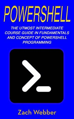 PowerShell: The Utmost Intermediate Course Guide in Fundamentals and Concept of PowerShell Programming