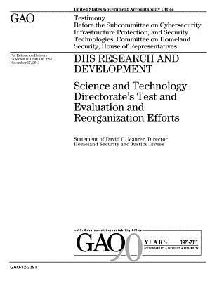Dhs Research and Development: Science and Technology Directorate's Test and Evaluation and Reorganization Efforts