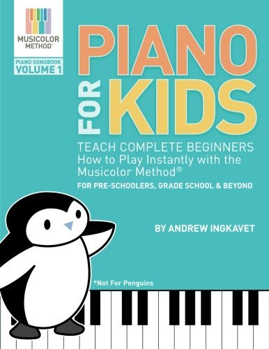 Piano for Kids: Teach Complete Beginners How to Play Instantly with the Musicolor Method - For Preschoolers, Grade Schoolers and Beyond!