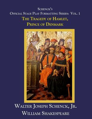 Schenck's Official Stage Play Formatting Series: Vol. 1: The Tragedy of Hamlet, Prince of Denmark