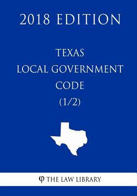 Texas Local Government Code (1/2) (2018 Edition)