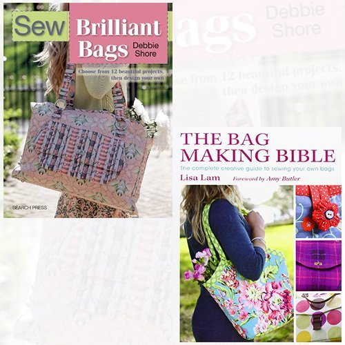 Sew Brilliant Bags and The Bag Making Bible 2 Books Bundle Collection - Choose from 12 Beautiful Projects, Then Design Your Own, The Complete Guide to Sewing and Customizing Your Own Unique Bags