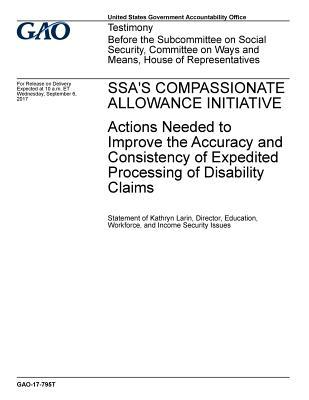 Ssa's Compassionate Allowance Initiative: Actions Needed to Improve the Accuracy and Consistency of Expedited Processing of Disability Claims