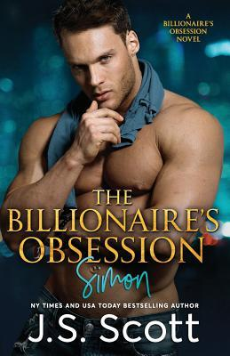 The Billionaire's Obsession (the Billioniaire's Obsession Simon) by J.S. Scott