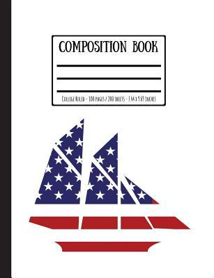 American Flagged Schooner Composition Book: College Ruled - 100 Pages / 200 Sheets - 7.44 X 9.69 Inches