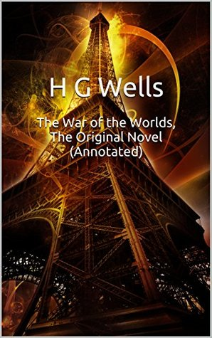 The War of the Worlds, The Original Novel (Annotated): Masterpiece Collection: The War of the Worlds, H G Wells Famous Quotes, Book List, and