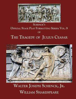 Schenck's Official Stage Play Formatting Series: Vol. 9: The Tragedy of Julius Caesar