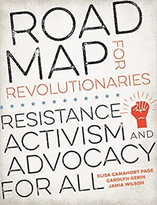 Road Map for Revolutionaries: Resistance, Activism, and Advocacy for All