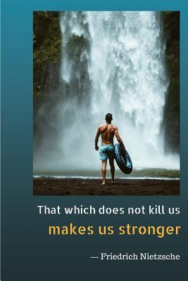 That Which Does Not Kill Us Makes Us Stronger: Notebook for Your Inspiration of Self-Loved