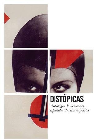 Distópicas: Antología de escritoras españolas de ciencia ficción