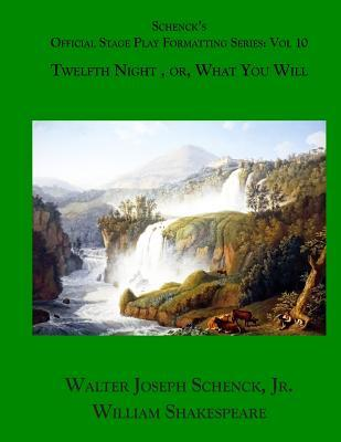 Schenck's Official Stage Play Formatting Series: Vol. 10: Twelfth Night, Or, What You Will