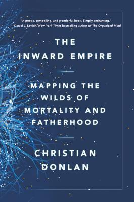 The Inward Empire: Mapping the Wilds of Mortality and Fatherhood
