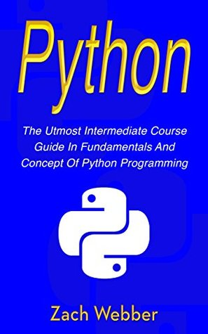 Python: The Utmost Intermediate Course Guide in Fundamentals and Concept of Python Programming