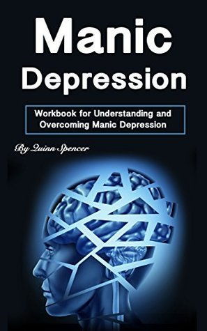 Manic Depression: Workbook for Understanding and Overcoming Manic Depression